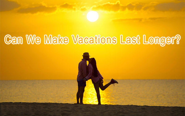 Can We Make Vacations Last Longer?